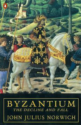 Byzantium: The Decline and Fall: v. 3: The Decline and Fall by John Julius Norwich