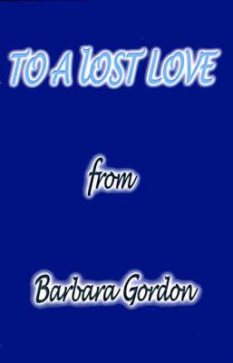 To a Lost Love by Barbara L. Gordon