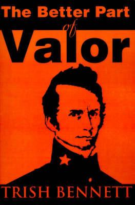 The Better Part of Valor by Trish Bennett