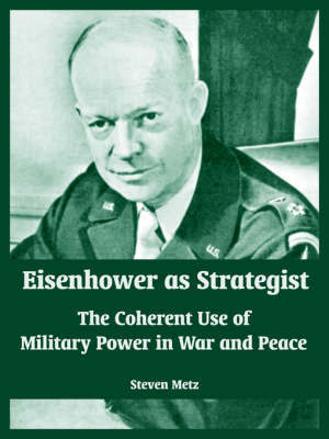 Eisenhower as Strategist by Steven Metz