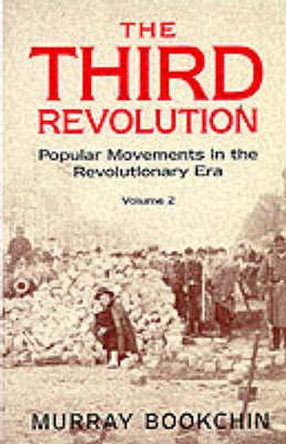The Third Revolution: Popular Movements in the Revolutionary Era: v. 2 by Murray Bookchin