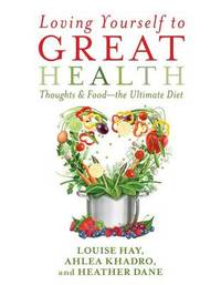 Loving Yourself to Great Health: Thoughts and Food - The Ultimate Diet by Louise Hay