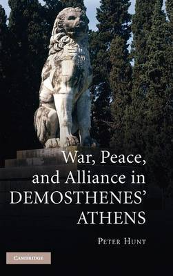 War, Peace, and Alliance in Demosthenes' Athens by Peter Hunt image