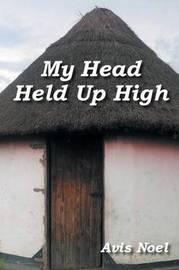 My Head Held Up High by Avis Noel
