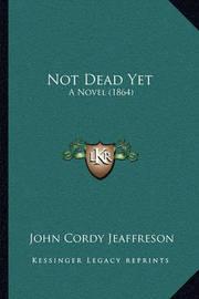 Not Dead Yet: A Novel (1864) by John Cordy Jeaffreson