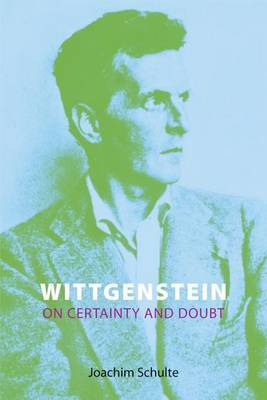 Wittgenstein on Certainty and Doubt by Joachim Schulte
