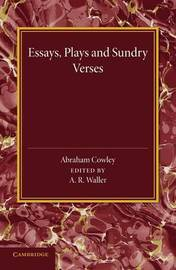 Essays, Plays and Sundry Verses by Abraham Cowley