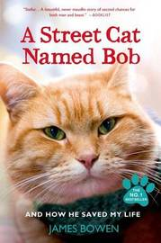 A Street Cat Named Bob and How He Saved My Life by James Bowen