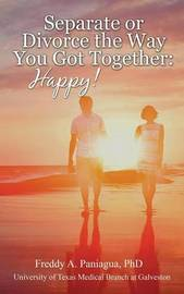 Separate or Divorce the Way You Got Together by Freddy A. Paniagua
