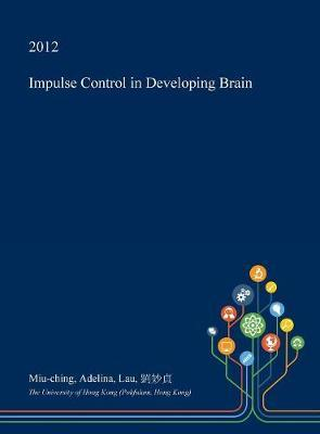 Impulse Control in Developing Brain by Miu-Ching Adelina Lau