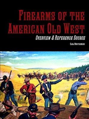 Firearms of the American Old West: Overview & Reference Source by Earl Montgomery image