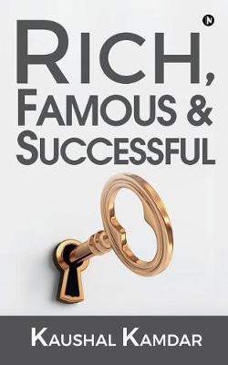 Rich, Famous & Successful by Kaushal Kamdar