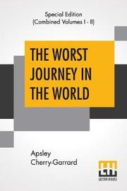 The Worst Journey In The World (Complete) by Apsley Cherry-Garrard