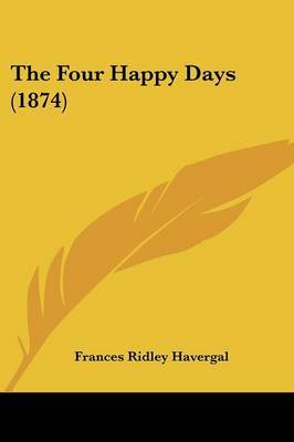 The Four Happy Days (1874) by Frances Ridley Havergal image