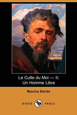 Le Culte Du Moi - II: Un Homme Libre (Dodo Press) by Maurice Barres image
