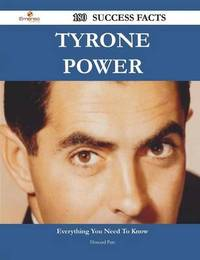 Tyrone Power 180 Success Facts - Everything You Need to Know about Tyrone Power by Howard Pate