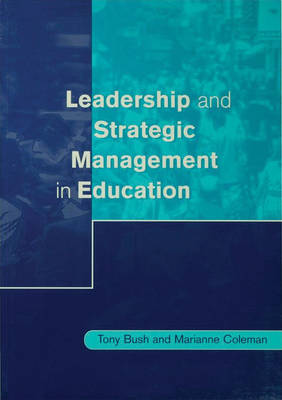 Leadership and Strategic Management in Education by Tony Bush