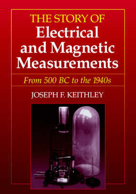The Story of Electrical and Magnetic Measurements by Joseph F. Keithley image