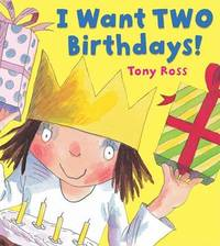 I Want Two Birthdays! by Tony Ross image