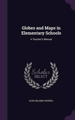 Globes and Maps in Elementary Schools by Leon Orlando Wiswell image
