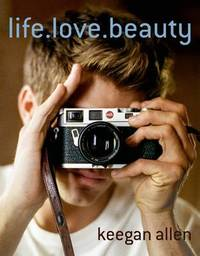 Life.Love.Beauty. by Keegan Allen