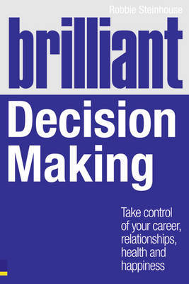 Brilliant Decision Making: What the Best Decision Makers Know, Do and Say by Robbie Steinhouse image