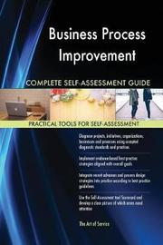Business Process Improvement Complete Self-Assessment Guide by Gerardus Blokdyk