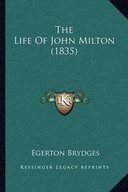 The Life of John Milton (1835) by Egerton Brydges, Sir