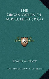The Organization of Agriculture (1904) by Edwin A Pratt