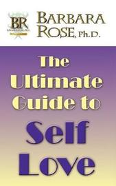 The Ultimate Guide To Self Love by Barbara Rose image