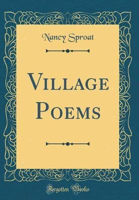 Village Poems (Classic Reprint) by Nancy Sproat image