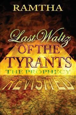 Last Waltz of the Tyrants by Ramtha Ramtha