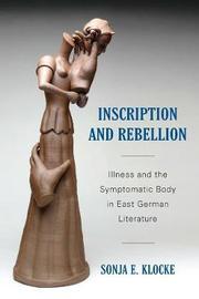 Inscription and Rebellion by Sonja E. Klocke