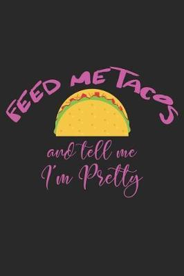 Feed Me Tacos and Tell Me I'm Pretty by Roasting Pumpkins