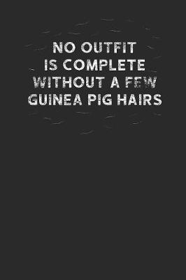 No Outfit Is Complete Without A Few Of Guinea Pig Hairs by Guinea Pig Publishing