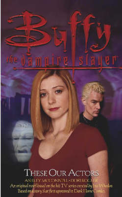 These Our Actors: Buffy the Vampire Slayer by Dori Kogler image