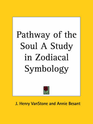 Pathway of the Soul a Study in Zodiacal Symbology (1912) by Annie Besant