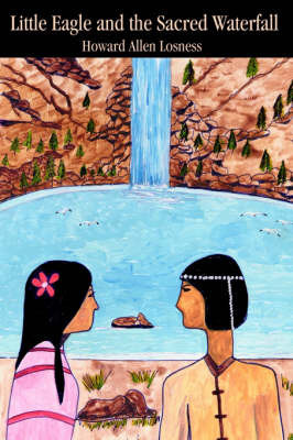 Little Eagle and the Sacred Waterfall by Howard A Losness