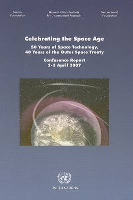 Celebrating the Space Age by United Nations Institute for Disarmament Research
