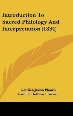 Introduction To Sacred Philology And Interpretation (1834) by Gottlieb Jakob Planck