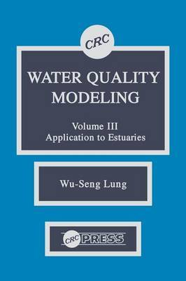 Water Quality Modeling: v. 3 by Wu-Seng Lung