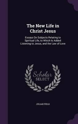 The New Life in Christ Jesus by Julian Field