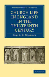 Church Life in England in the Thirteenth Century by John R. H Moorman