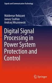 Digital Signal Processing in Power System Protection and Control by Waldemar Rebizant