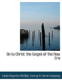 On to Christ; The Gospel of the New Era by Edwin Augustus McAlpin
