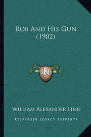 Rob and His Gun (1902) by William Alexander Linn