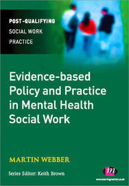 Evidence-based Policy and Practice in Mental Health Social Work by Martin Webber