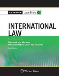 International Law, Keyed to Damrosch, Henkin, Murphy, and Smit by Casenote Legal Briefs
