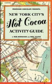 Professor Chocolate Presents: New York City's Hot Cocoa Activity Guide by Neill C Alleva