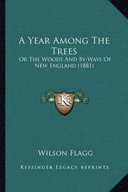 A Year Among the Trees: Or the Woods and By-Ways of New England (1881) by Wilson Flagg image